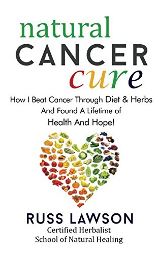 Natural Cancer Cure: How I beat Cancer through diet and herbs and found a life of health and hope (Health, Hope and Herbs)
