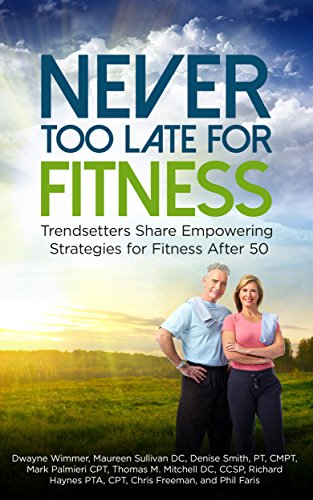 Never Too Late for Fitness: Trendsetters Share Empowering Strategies For Fitness After 50 (Volume Book 1)