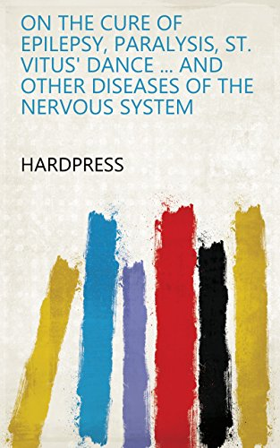 On the cure of epilepsy, paralysis, st. Vitus' dance ... and other diseases of the nervous system