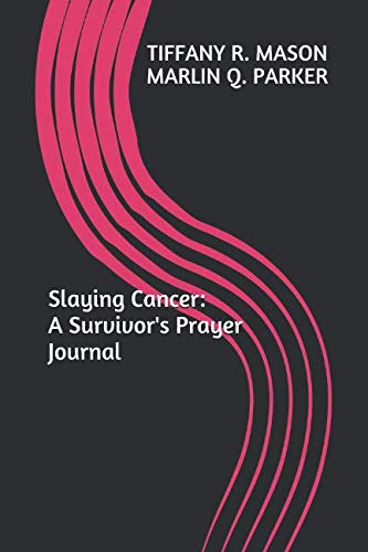 Slaying Cancer: A Survivor's Prayer Journal: To Get You Through the Tough Times