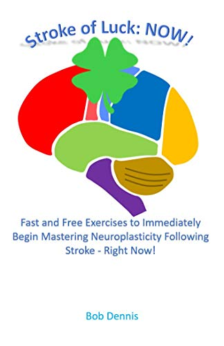 Stroke of Luck: NOW!: Fast and Free Exercises to Immediately Begin Mastering Neuroplasticity Following Stroke - Right Now!