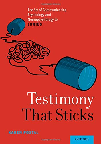 Testimony That Sticks: The Art of Communicating Psychology and Neuropsychology to Juries