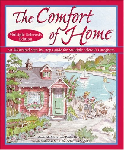 The Comfort of Home Multiple Sclerosis: An Illustrated Step-by-Step Guide for Multiple Sclerosis Caregivers