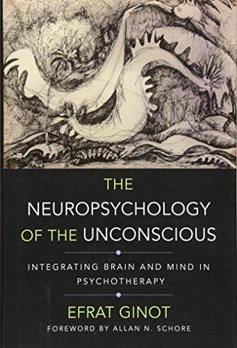 The Neuropsychology of the Unconscious: Integrating Brain and Mind in Psychotherapy (Norton Series on Interpersonal Neurobiology)