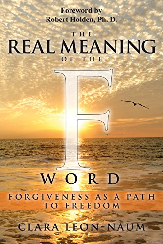 THE REAL MEANING OF THE F WORD: FORGIVENESS AS A PATH TO FREEDOM