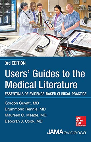 Users' Guides to the Medical Literature: Essentials of Evidence-Based Clinical Practice, Third Edition (Uses Guides to Medical Literature)
