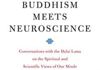 Where Buddhism Meets Neuroscience: Conversations with the Dalai Lama on the Spiritual and Scientific Views of Our Minds (Core Teachings of Dalai Lama Book 6)