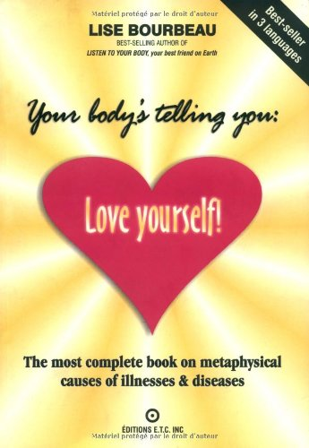 Your Body's Telling You: Love Yourself!: The most complete book on metaphysical causes of illnesses & diseases