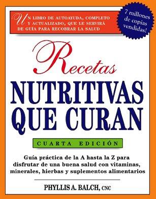 Recetas Nutritivas Que Curan, 4th Edition: Guia practica de la A hasta la Z para disfrutar de una burna salud convitaminas,  minerales, hierbas y ... Healing: (Spanish)) (Spanish Edition)