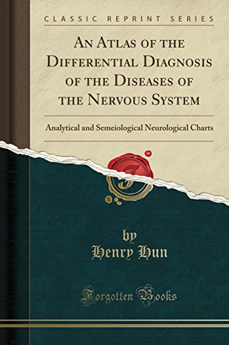 An Atlas of the Differential Diagnosis of the Diseases of the Nervous System: Analytical and Semeiological Neurological Charts (Classic Reprint)