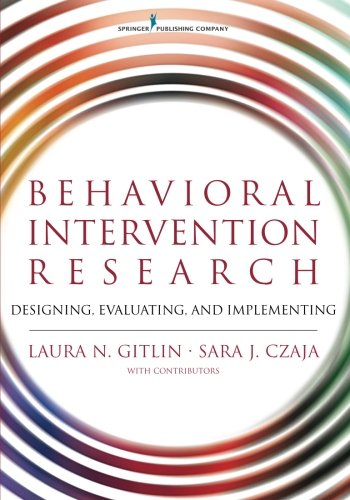 Behavioral Intervention Research: Designing, Evaluating, and Implementing