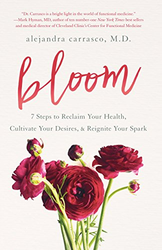Bloom: 7 Steps to Reclaim Your Health, Cultivate Your Desires & Reignite Your Spark