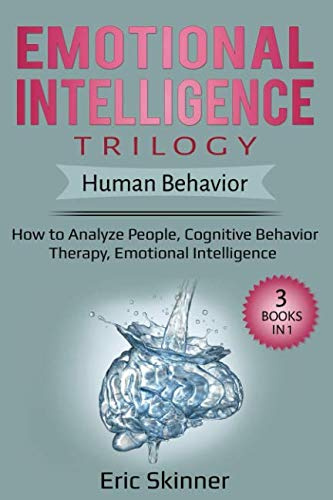 Emotional Intelligence Trilogy – Human Behavior: 3 Books in 1: How to Analyze People, Cognitive Behavior Therapy, Emotional Intelligence