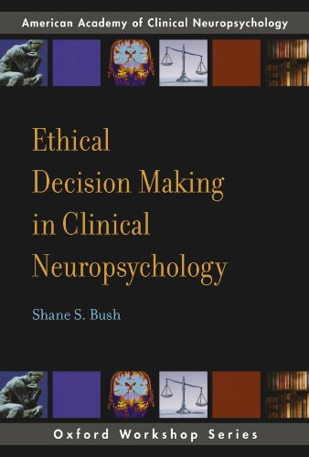 Ethical Decision Making in Clinical Neuropsychology: American Academy of Clinical Neuropsychology Workshop Series (AACN Workshop Series)