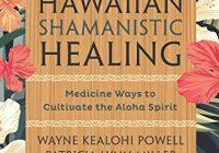 Hawaiian Shamanistic Healing: Medicine Ways to Cultivate the Aloha Spirit