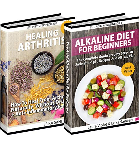Healing Arthritis And Acid Alkaline Diet: Includes 2 Manuscripts – Healing Arthritis, How To Heal From Arthritis - The Acid Alkaline Diet for Beginners: Anti-Inflammatory Foods, Recipes, All Day Plan