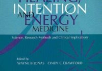 Healing, Intention and Energy Medicine: Science, Research Methods and Clinical Implications