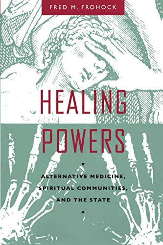 Healing Powers: Alternative Medicine, Spiritual Communities, and the State (Morality and Society Series)