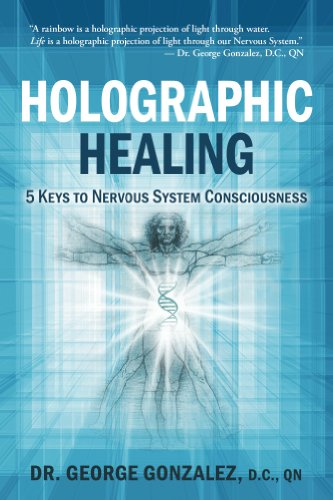 Holographic Healing (5 Keys to Nervous System Consciousness Book 1)
