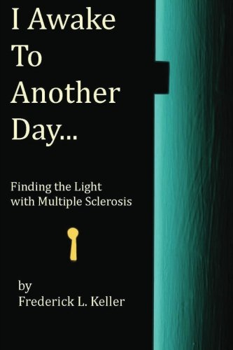 I Awake to Another Day...: Finding the Light with Multiple Sclerosis