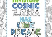 My Invisible Cosmic Zebra Has Lyme Disease—Now What?