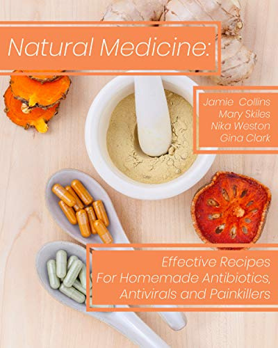 Natural Medicine: Effective Recipes For Homemade Antibiotics, Antivirals and Painkillers