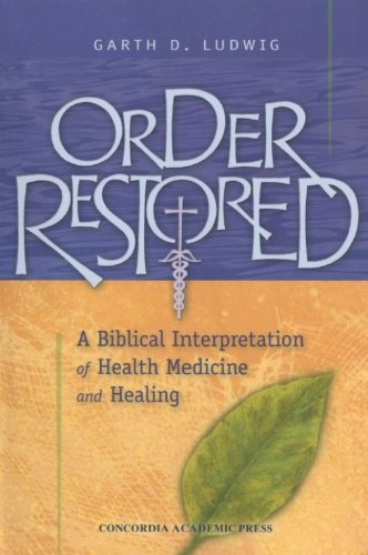 Order Restored: A Biblical Interpretation of Health Medicine and Healing
