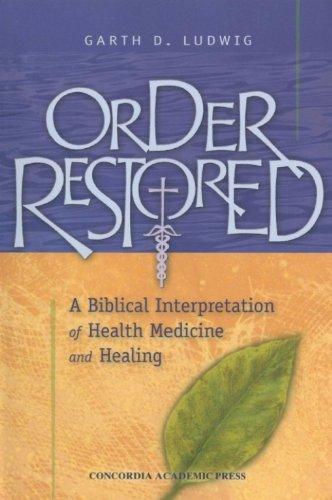 Order Restored: A Biblical Interpretation of Health Medicine and Healing