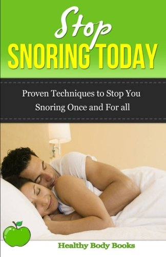 Stop Snoring Today: Practical techniques to stop you snoring once and for all!