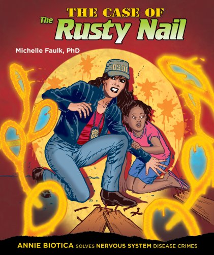 The Case of the Rusty Nail: Annie Biotica Solves Nervous System Disease Crimes (Body System Disease Investigations)