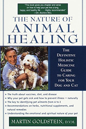 The Nature of Animal Healing : The Definitive Holistic Medicine Guide to Caring for Your Dog and Cat