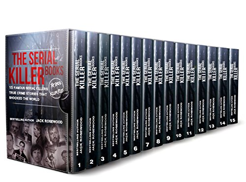 The Serial Killer Books: 15 Famous Serial Killers True Crime Stories That Shocked The World (The Serial Killer Files Book 1)