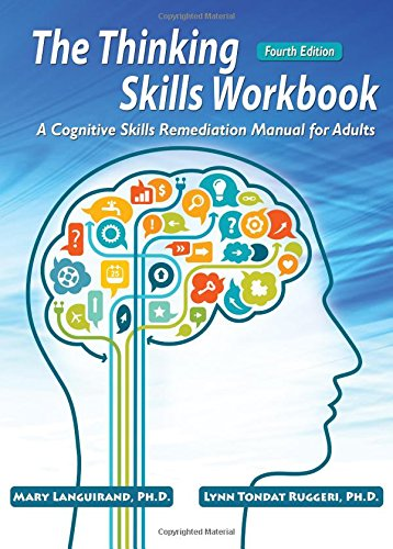 The Thinking Skills Workbook: A Cognitive Skills Remediation Manual for Adults