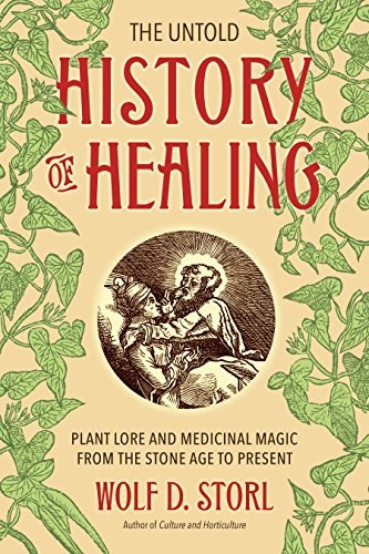 The Untold History of Healing: Plant Lore and Medicinal Magic from the Stone Age to Present