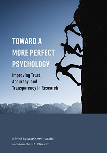 Toward a More Perfect Psychology: Improving Trust, Accuracy, and Transparency in Research