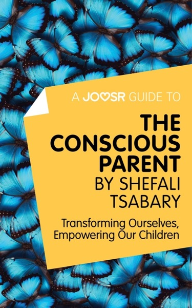 A Joosr Guide to... The Conscious Parent by Shefal...