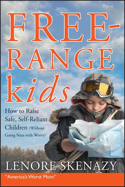 Free-Range Kids, How to Raise Safe, Self-Reliant C...