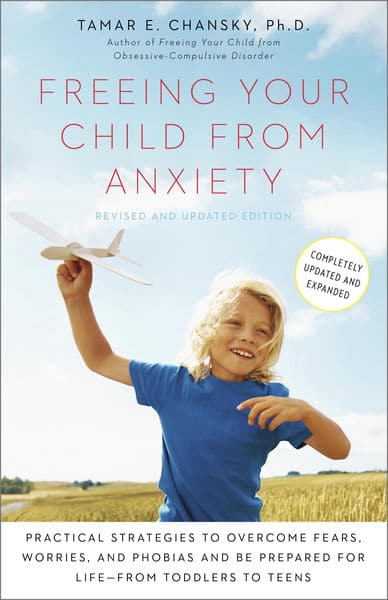 Freeing Your Child from Anxiety, Revised and Updat...