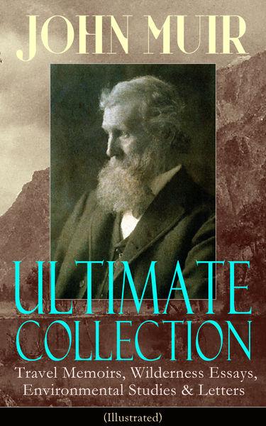 JOHN MUIR Ultimate Collection: Travel Memoirs, Wil...