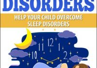 Kid's Sleeping Disorders; Help Your Child Overcome...