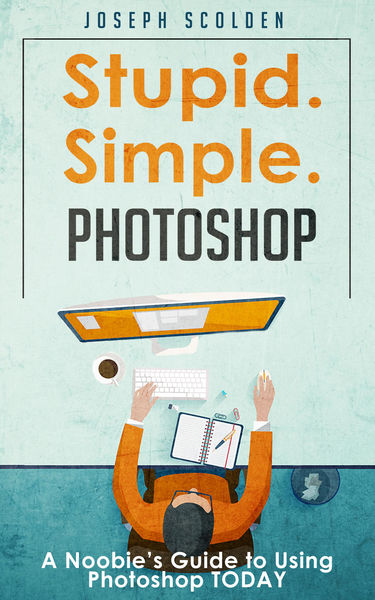 Photoshop - Stupid. Simple. Photoshop: A Noobie's ...