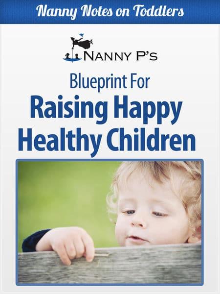 Raising Happy Healthy Children: A Nanny P Blueprin...