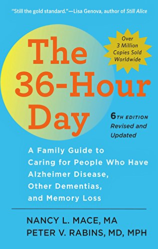 The 36-Hour Day: A Family Guide to Caring for People Who Have Alzheimer Disease, Other Dementias, and Memory Loss (A Johns Hopkins Press Health Book)