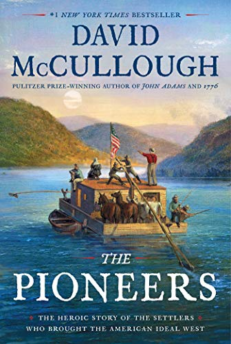 The Pioneers: The Heroic Story of the Settlers Who Brought the American Ideal We...