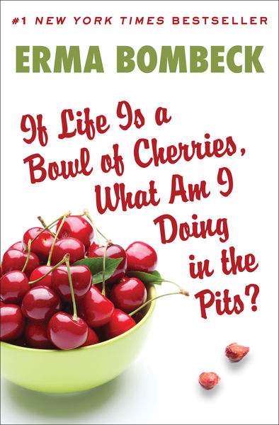 If Life Is a Bowl of Cherries, What Am I Doing in ...