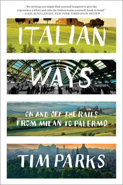 Italian Ways: On and Off the Rails from Milan to P...