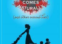 Motherhood Comes Naturally (and Other Vicious Lies...