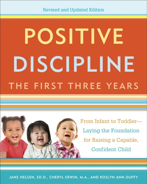 Positive Discipline: The First Three Years, Revise...