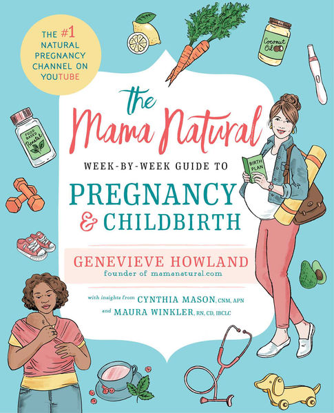 The Mama Natural Week-by-Week Guide to Pregnancy a...