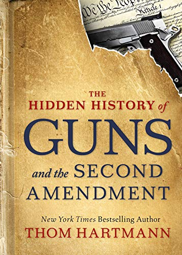 The Hidden History of Guns and the Second Amendment (The Thom Hartmann Hidden Hi...